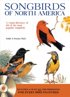 Songbirds of North America : A Visual Directory of 100 of the Most Popular Songbirds