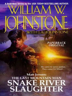 Snake River slaughter /  William W. Johnstone with J.A. Johnstone. - William W. Johnstone with J.A. Johnstone.