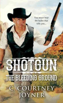 Shotgun : the bleeding ground / C. Courtney Joyner.