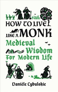 How to Live Like a Monk : Medieval Wisdom for Modern Life