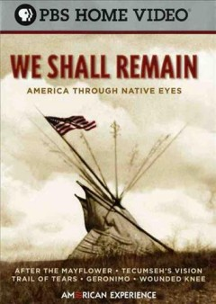 We shall remain : America through native eyes [3-disc set] / PBS ; executive producer, Sharon Grimberg ; an American Experience film in association with Apograph Productions Inc., Tecumseh LLC, Firelight Media, and Native American Public Telecommunications ; WGBH Educational Foundation ; WGBH-Boston.