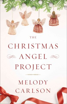 The Christmas angel project /  Melody Carlson. - Melody Carlson.
