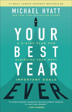 Your best year ever : a five-step plan for achieving your most important goals / Michael Hyatt. - Michael Hyatt.