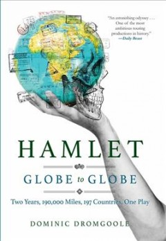 Hamlet Globe to Globe : Two Years, 193,000 Miles, 197 Countries, One Play