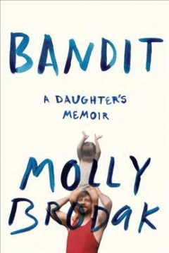 Bandit : A Daughter's Memoir