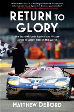 Return to Glory : The Story of Ford's Revival and Victory in the Toughest Race in the World