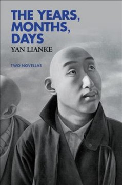 The years, months, days : two novellas / Yan Lianke ; translated from the Chinese by Carlos Rojas.