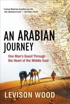 An Arabian journey : one man's quest through the heart of the Middle East / Levison Wood.