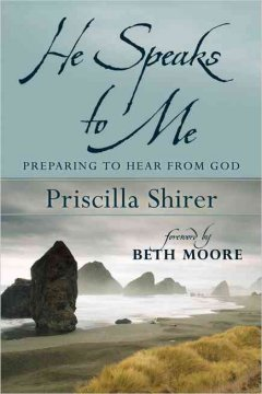 He speaks to me : preparing to hear the voice of God / Priscilla Shirer. - Priscilla Shirer.