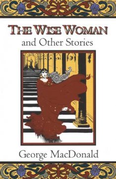The wise woman and other stories /  by George MacDonald ; illustrated by Craig Yoe.