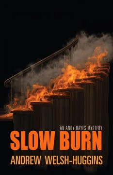 Slow burn : an Andy Hayes mystery / by Andrew Welsh-Huggins.