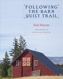 Following the barn quilt trail /  Suzi Parron ; Foreword by Donna Sue Groves.