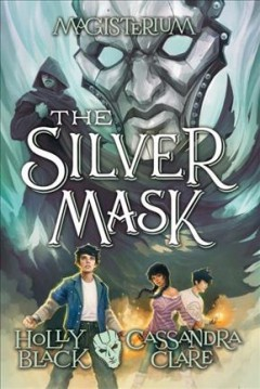 The silver mask /  Holly Black and Cassandra Clare. - Holly Black and Cassandra Clare.