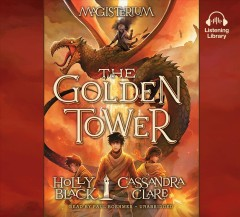The golden tower /  Holly Black, Cassandra Clare. - Holly Black, Cassandra Clare.