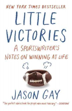 Little Victories : A Sportswriter's Notes on Winning at Life