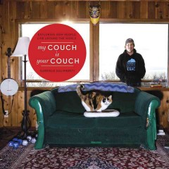 My couch is your couch : exploring how people live around the world / Gabriele Galimberti. - Gabriele Galimberti.
