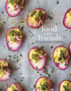 Food with friends : the art of simple gatherings / Leela Cyd.