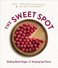 Sweet Spot : Dialing Back Sugar and Amping Up Flavor
