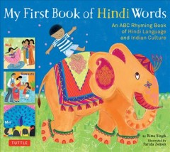 My first book of Hindi words : an abc rhyming book of Hindi language and Indian culture / by Rina Singh ; Illustrated by Farida Zaman. - by Rina Singh ; Illustrated by Farida Zaman.