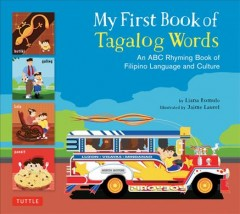 My First Book of Tagalog Words : An ABC Rhyming Book of Filipino Language and Culture