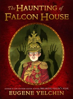The haunting of Falcon House /  written and illustrated by Eugene Yelchin. - written and illustrated by Eugene Yelchin.