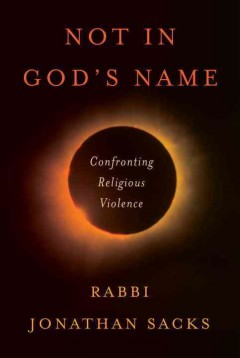 Not in God's name : confronting religious violence / Jonathan Sacks.