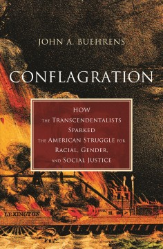Conflagration : How the Transcendentalists Sparked the American Struggle for Racial, Gender, and Social Justice