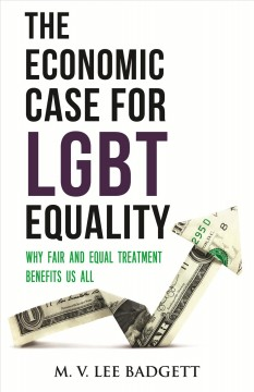 The economic case for LGBT equality : why fair and equal treatment benefits us all / M.V. Lee Badgett.