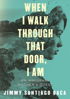 When I Walk Through That Door, I Am : An Immigrant Mother's Quest