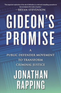 Gideon's Promise : A Public Defender Movement to Transform Criminal Justice
