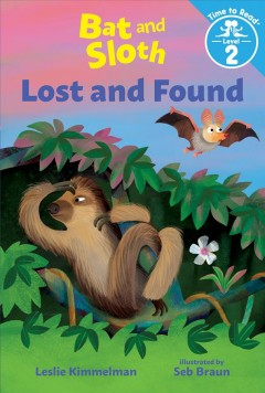 Bat and Sloth lost and found /  Leslie Kimmelman ; illustrated by Seb Braun. - Leslie Kimmelman ; illustrated by Seb Braun.