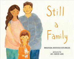 Still a family /  Brenda Reeves Sturgis ; pictures by Jo-Shin Lee. - Brenda Reeves Sturgis ; pictures by Jo-Shin Lee.