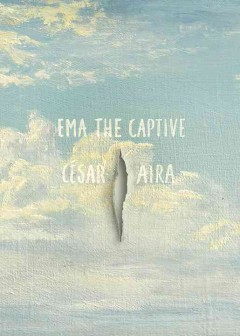 Ema, the captive /  César Aira ; translated by Chris Andrews. - César Aira ; translated by Chris Andrews.