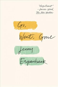 Go, went, gone /  Jenny Erpenbeck ; translated by Susan Bernofsky. - Jenny Erpenbeck ; translated by Susan Bernofsky.