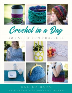 Crochet in a Day : 42 Fast & Fun Projects
