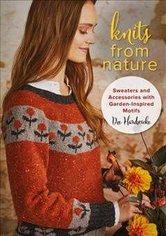 Knits from nature : sweaters and accessories with garden-inspired motifs / Dee Hardwicke. - Dee Hardwicke.