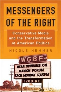 Messengers of the Right : Conservative Media and the Transformation of American Politics