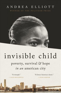 Invisible Child : Poverty, Survival & Hope in an American City