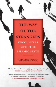 The way of the strangers : encounters with the Islamic State / Graeme Wood.