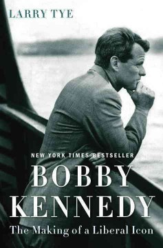Bobby Kennedy : the making of a liberal icon / Larry Tye. - Larry Tye.