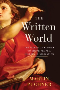 Written World : The Power of Stories to Shape People, History, Civilization