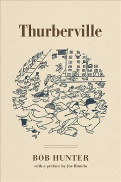 Thurberville /  Bob Hunter ; with a preface by Joe Blundo. - Bob Hunter ; with a preface by Joe Blundo.