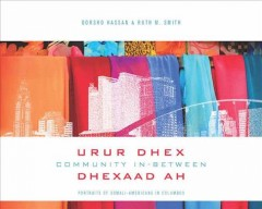 Community in-between = Urur Dhex-Dhexaad Ah : portraits of Somali-Americans in Columbus / Qorsho Hassan & Ruth M. Smith.