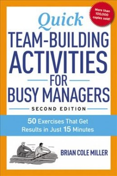 Quick team-building activities for busy managers : 50 exercises that get results in just 15 minutes / Brian Cole Miller. - Brian Cole Miller.