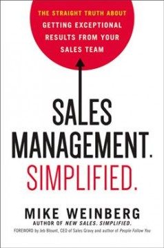 Sales management : simplified : the straight truth about getting exceptional results from your sales team / Mike Weinberg.
