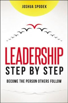 Leadership Step by Step : Become the Person Others Follow