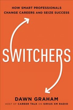 Switchers : How Smart Professionals Change Careers, and Seize Success