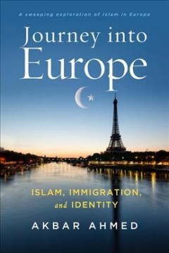 Journey into Europe : Islam, immigration, and identity / Akbar Ahmed - Akbar Ahmed