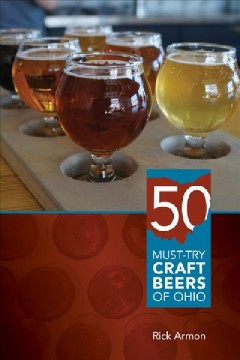 50 must-try craft beers of Ohio /  Rick Armon.