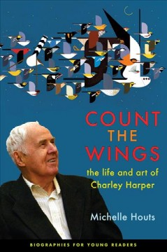 Count the Wings : The Life and Art of Charley Harper